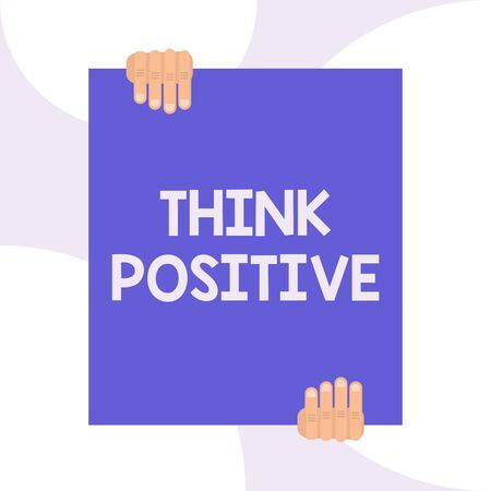 Handwriting text writing Think Positive. Conceptual photo The tendency to be positive or optimistic in attitude Two hands holding big blank rectangle up down Geometrical background design