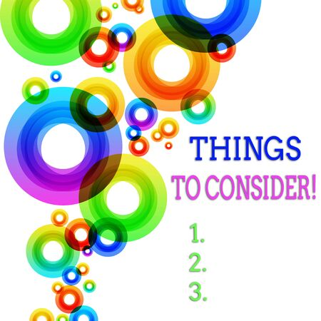 Word writing text Things To Consider. Business photo showcasing think about something carefully in order to make decision Vibrant Multicolored Circles Disks of Different Sizes Overlapping Isolated