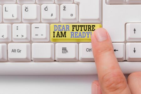 Word writing text Dear Future I Am Ready. Business photo showcasing suitable state for action or situation being fully prepared White pc keyboard with empty note paper above white background key copy space