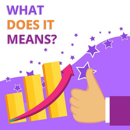 Text sign showing What Does It Means question. Business photo text asking someone about meaning something said and you do not understand Thumb Up Good Performance Success Escalating Bar Graph Ascending Arrow