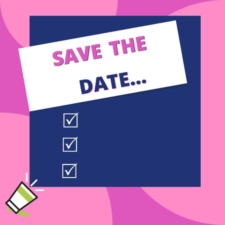 Word writing text Save The Date. Business photo showcasing Organizing events well make day special event organizers Big blank square rectangle stick above small megaphone left down corner