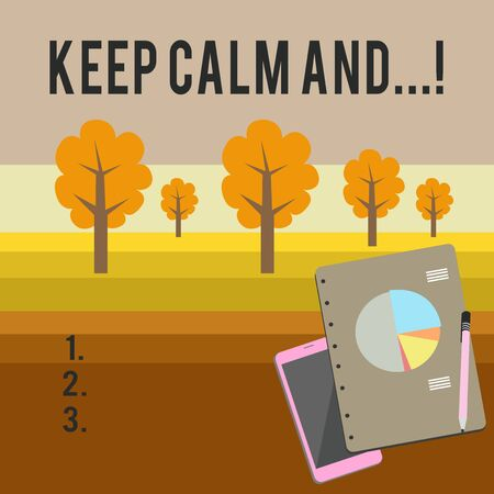 Conceptual hand writing showing Keep Calm And. Concept meaning motivational poster produced by British government Layout Smartphone Off Ballpoint Notepad Business Pie Chart