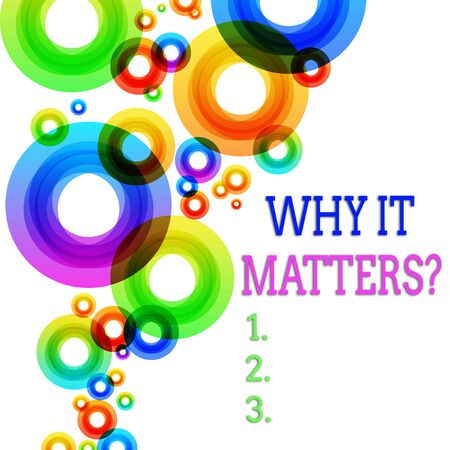 Word writing text Why It Matters Question. Business photo showcasing most important thing to be done when involved in situation Vibrant Multicolored Circles Disks of Different Sizes Overlapping Isolated