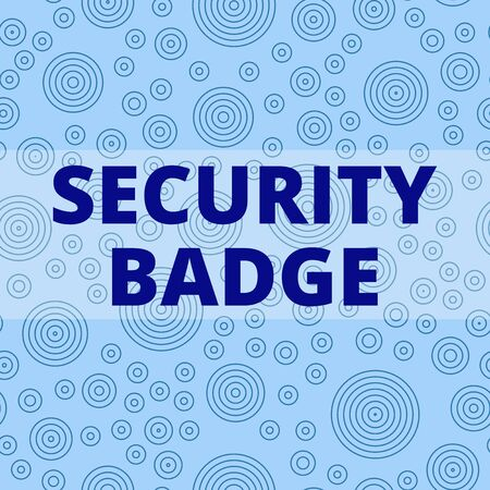 Writing note showing Security Badge. Business concept for Credential used to gain accessed on the controlled area Multiple Layer Different Size Concentric Circles Diagram Repeat Pattern