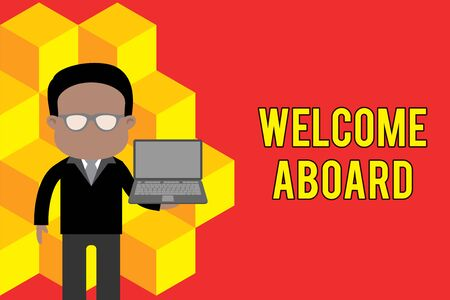 Word writing text Welcome Aboard. Business photo showcasing Expression of greetings to a demonstrating whose arrived is desired Standing man in suit wearing eyeglasses holding open laptop photo Art Banco de Imagens - 128470017