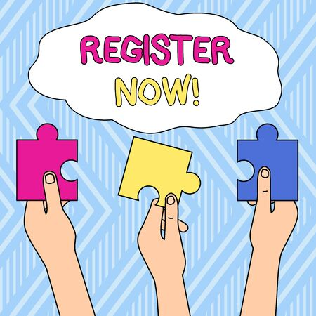 Writing note showing Register Now. Business concept for official list or record showing or things into web or forum Three Colored Empty Jigsaw Puzzle Pieces Held in Different People Hands