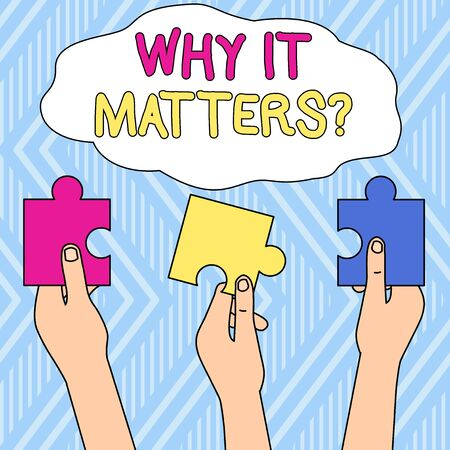 Writing note showing Why It Matters Question. Business concept for most important thing to be done when involved in situation Three Colored Empty Jigsaw Puzzle Pieces Held in Different People Hands