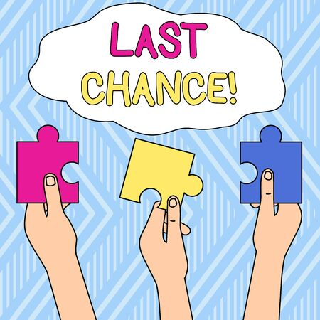 Writing note showing Last Chance. Business concept for final opportunity to achieve or acquire something you want Three Colored Empty Jigsaw Puzzle Pieces Held in Different People Hands