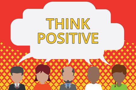 Word writing text Think Positive. Business photo showcasing The tendency to be positive or optimistic in attitude Five different races persons sharing blank speech bubble. People talking
