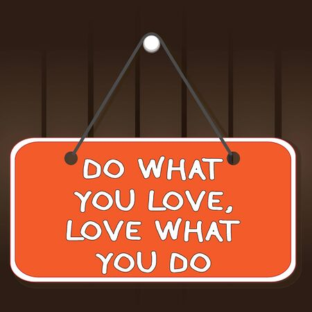 Writing note showing Do What You Love Love What You Do. Business concept for Pursue your dreams or passions in life Memo reminder empty board attached background rectangle
