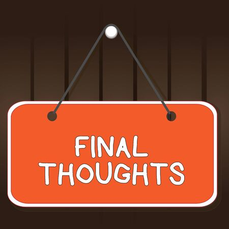 Writing note showing Final Thoughts. Business concept for the conclusion or last few sentences within your conclusion Memo reminder empty board attached background rectangle