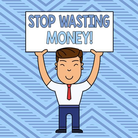 Word writing text Stop Wasting Money. Business photo showcasing advicing demonstrating or group to start saving and use it wisely Smiling Man Standing Holding Big Empty Placard Overhead with Both Hands Stockfoto