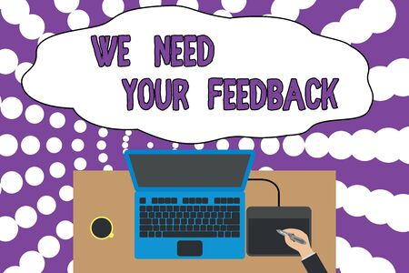 Writing note showing We Need Your Feedback. Business concept for criticism given to say can be done improvement Upper view laptop wooden desk worker drawing tablet coffee cup office