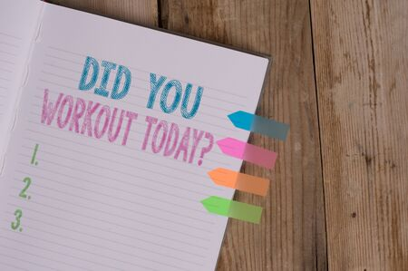 Text sign showing Did You Workout Today. Business photo text asking if made session physical exercise Striped notebook four colored arrow banners reminder wooden background