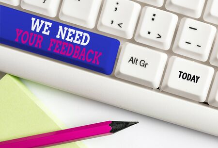Word writing text We Need Your Feedback. Business photo showcasing criticism given to say can be done improvement White pc keyboard with empty note paper above white background key copy space
