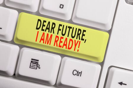 Text sign showing Dear Future I Am Ready. Business photo showcasing Confident to move ahead or to face the future White pc keyboard with empty note paper above white background key copy space