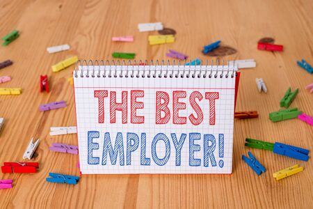 Handwriting text writing The Best Employer. Conceptual photo created workplace showing feel heard and empowered Colored clothespin papers empty reminder wooden floor background office