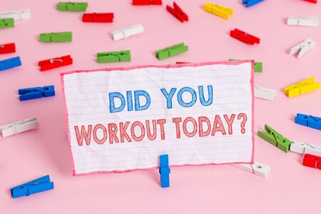 Text sign showing Did You Workout Today. Business photo text asking if made session physical exercise Colored clothespin papers empty reminder pink floor background office pin