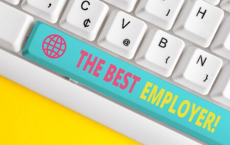 Conceptual hand writing showing The Best Employer. Concept meaning created workplace showing feel heard and empowered White pc keyboard with note paper above the white background