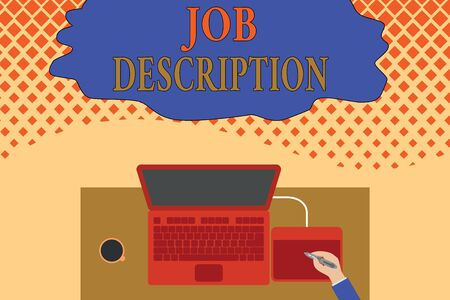 Writing note showing Job Description. Business concept for a formal account of an employee s is responsibilities Upper view laptop wooden desk worker drawing tablet coffee cup office