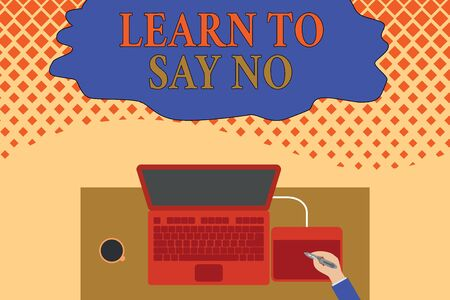 Writing note showing Learn To Say No. Business concept for decline or refuse few things before you destroy yourself Upper view laptop wooden desk worker drawing tablet coffee cup office