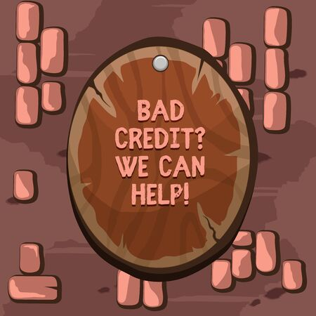 Word writing text Bad Credit Question We Can Help. Business photo showcasing offering help after going for loan then rejected Oval plank rounded pinned wooden board circle shaped wood nailed background