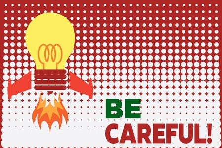 Text sign showing Be Careful. Business photo showcasing making sure of avoiding potential danger mishap or harm Top view launching bulb rocket fire base. Starting new project. Fuel idea
