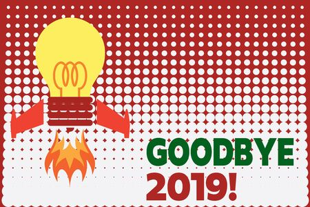Text sign showing Goodbye 2019. Business photo showcasing express good wishes when parting or at the end of last year Top view launching bulb rocket fire base. Starting new project. Fuel idea Stockfoto