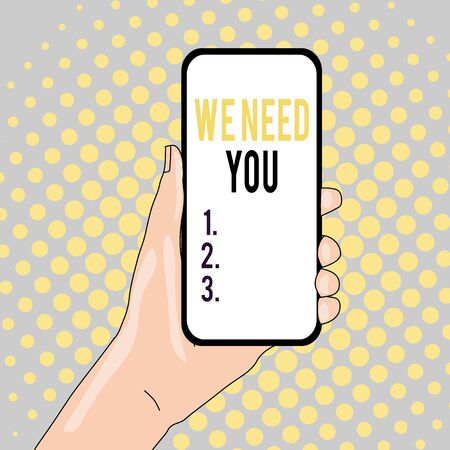 Conceptual hand writing showing We Need You. Concept meaning to fulfill the needs of the assignment duty or obligation Closeup of Smartphone Device Held in Hand and Text Space Stockfoto
