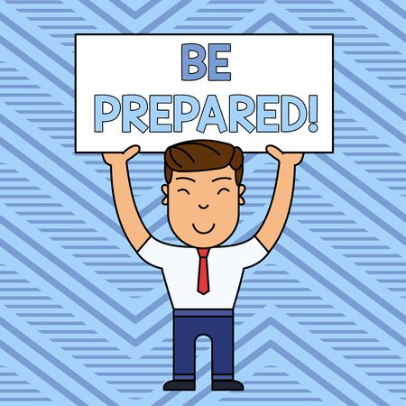 Word writing text Be Prepared. Business photo showcasing try be always ready to do or deal with something Smiling Man Standing Holding Big Empty Placard Overhead with Both Hands