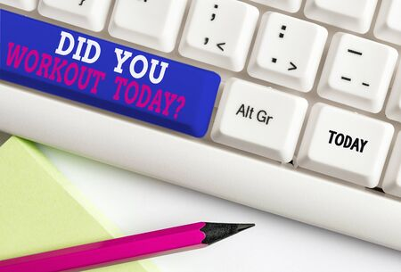 Word writing text Did You Workout Today. Business photo showcasing asking if made session physical exercise White pc keyboard with empty note paper above white background key copy space