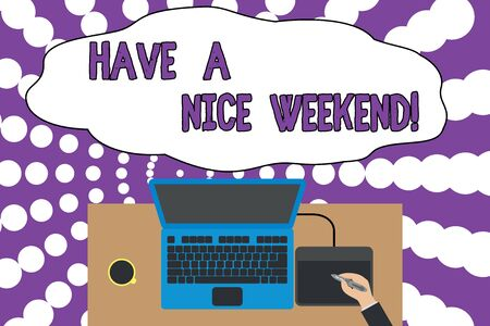 Writing note showing Have A Nice Weekend. Business concept for wishing someone that something nice happen holiday Upper view laptop wooden desk worker drawing tablet coffee cup office Archivio Fotografico