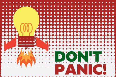 Text sign showing Don T Panic. Business photo showcasing suddenly feel so worried or frightened that you can not behave Top view launching bulb rocket fire base. Starting new project. Fuel idea Stock Photo