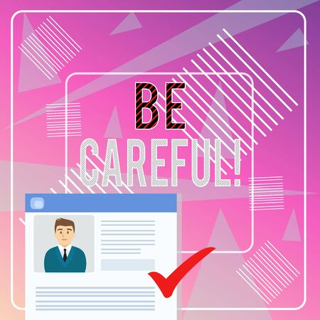Word writing text Be Careful. Business photo showcasing making sure of avoiding potential danger mishap or harm Curriculum Vitae Resume of Young Male Candidate Marked by Colored Checkmark