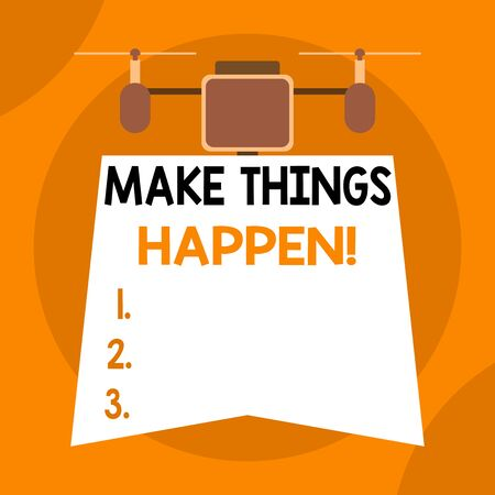 Writing note showing Make Things Happen. Business concept for you will have to make hard efforts in order to achieve it Drone holding downwards banner. Geometrical abstract background design