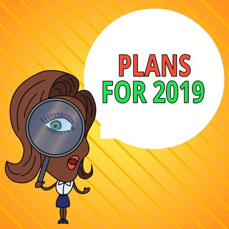 Text sign showing Plans For 2019. Business photo text an intention or decision about what one is going to do Woman Looking Trough Magnifying Glass Big Eye Blank Round Speech Bubble