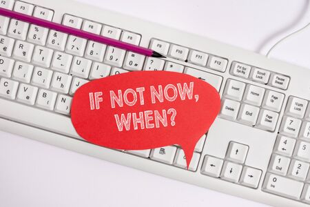 Text sign showing If Not Now When Question. Business photo text start acting from this moment do not hesitate Empty copy space red note paper bubble above pc keyboard for text message