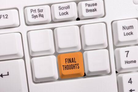 Conceptual hand writing showing Final Thoughts. Concept meaning the conclusion or last few sentences within your conclusion White pc keyboard with note paper above the white background