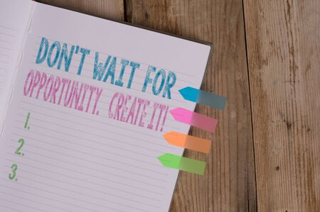 Text sign showing Don T Wait For Opportunity Create It. Business photo text work hard on yourself and begin from this moment Striped note book four colored arrow banners reminder wooden background Stock Photo