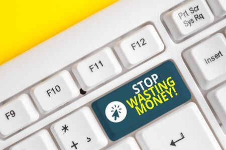 Word writing text Stop Wasting Money. Business photo showcasing advicing demonstrating or group to start saving and use it wisely White pc keyboard with empty note paper above white background key copy space