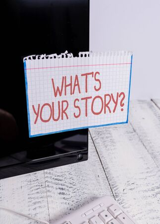 Text sign showing What S Your Story Question. Business photo text asking demonstrating about his past life actions career or events Notation paper taped to black computer monitor screen near white keyboard