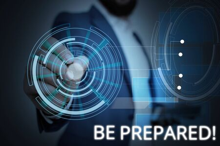 Writing note showing Be Prepared. Business concept for try be always ready to do or deal with something Male wear formal suit presenting presentation smart device