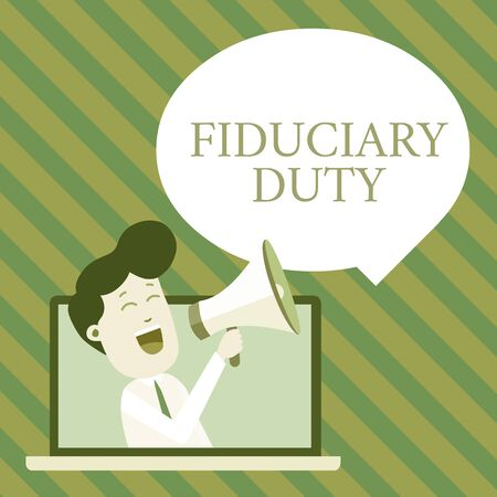 Handwriting text writing Fiduciary Duty. Conceptual photo A legal obligation to act in the best interest of other Man Speaking Through Laptop into Loudhailer Blank Speech Bubble Announce