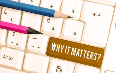 Conceptual hand writing showing Why It Matters Question. Concept meaning most important thing to be done when involved in situation White pc keyboard with note paper above the white background Stock fotó - 129370099