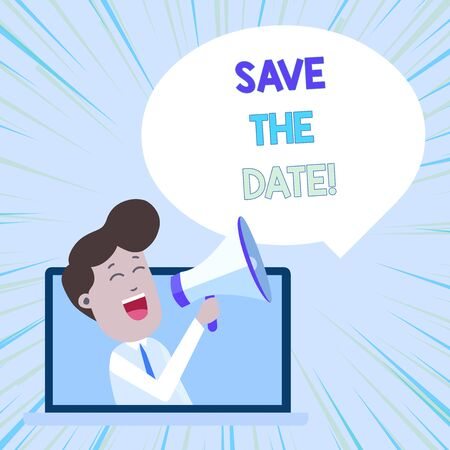 Conceptual hand writing showing Save The Date. Concept meaning Organizing events well make day special event organizers Man Speaking Through Laptop into Loudhailer Bubble Announce