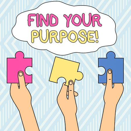 Writing note showing Find Your Purpose. Business concept for reason for something is done or for which still exists Three Colored Empty Jigsaw Puzzle Pieces Held in Different People Hands