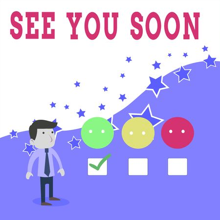 Text sign showing See You Soon. Business photo text used for saying goodbye to someone and going to meet again soon White Male Questionnaire Survey Choice Checklist Satisfaction Green Tick