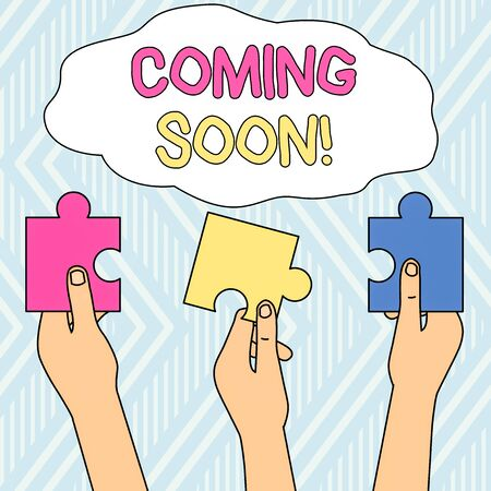 Writing note showing Coming Soon. Business concept for event or action that will happen after really short time Three Colored Empty Jigsaw Puzzle Pieces Held in Different People Hands Stock Photo