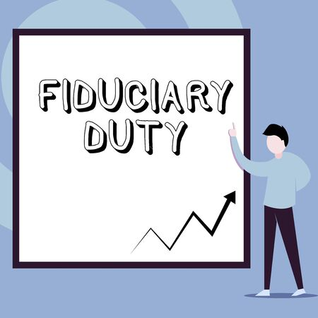Conceptual hand writing showing Fiduciary Duty. Concept meaning A legal obligation to act in the best interest of other Man standing pointing up blank rectangle Geometric background
