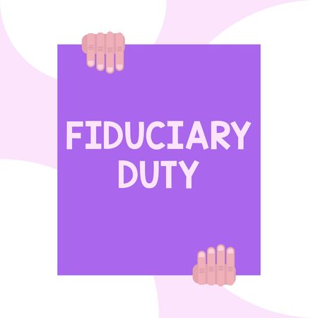 Handwriting text writing Fiduciary Duty. Conceptual photo A legal obligation to act in the best interest of other Two hands holding big blank rectangle up down Geometrical background design